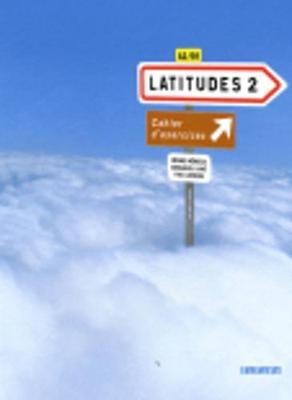 Latitudes 2: Latitudes Cahier D'exercices
