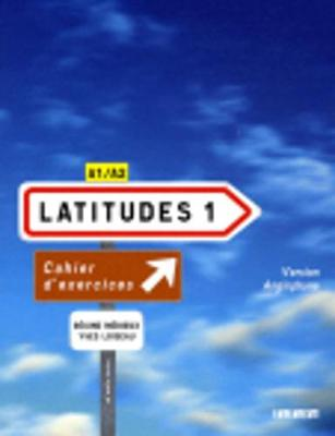 Latitudes 1: Cahier D'exercices Version Anglophone: Methode De Francais A1/A2 (Paperback)