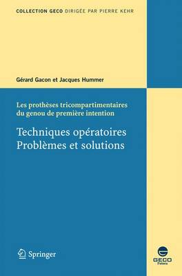 Les Protheses Tricompartimentaires Du Genou De Premiere Intention: Techniques Operatoires, Problemes Et Solutions - Collection GECO S. (Paperback)