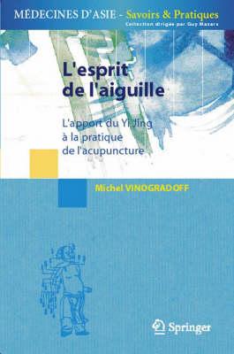 L'Esprit De L'Aiguille: L'Apport Du Yi Jing a LA Pratique De L'Acupuncture (Paperback)