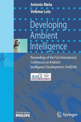 Developing Ambient Intelligence: Proceedings of the First International Conference on Ambient Intelligence Developments (AmID'06) (Paperback)