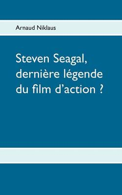 Steven Seagal, Derni Re L Gende Du Film D'Action ? (Paperback)