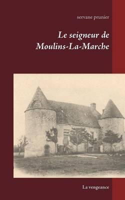 Le Seigneur de Moulins-La-Marche (Paperback)