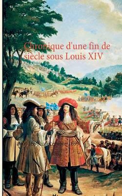 Chronique D'Une Fin de Siecle Sous Louis XIV (Paperback)