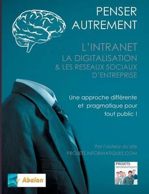 Penser Autrement L'Intranet, La Digitalisation Et Les Reseaux Sociaux D'Entreprise (Paperback)