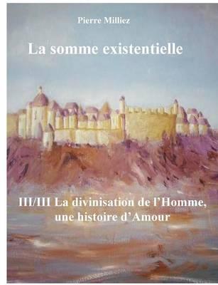 La Somme Existentielle III/III La Divinisation de L'Homme (Paperback)
