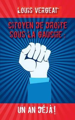Citoyen de Droite Sous La Gauche: Un an Deja ! (Paperback)