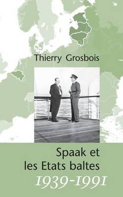 Spaak Et Les Etats Baltes 1939-1991 (Paperback)