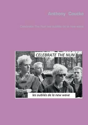 Celebrate the Nun Les Oublies de La New Wave (Paperback)