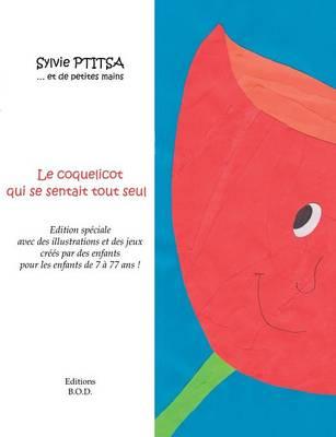 Le coquelicot qui se sentait tout seul: Avec des illustrations et des jeux d'enfants qui ont aime ce livre (Paperback)