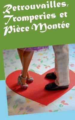 Retrouvailles, Tromperies Et Piece Montee (Paperback)