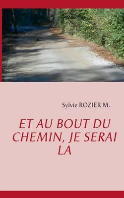 Et Au Bout Du Chemin, Je Serai La (Paperback)