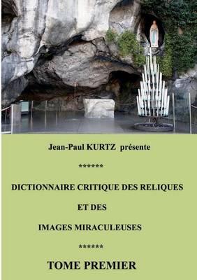 Dictionnaire Critique Des Reliques Et Des Images Miraculeuses (Paperback)