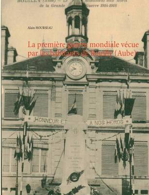 La premiere guerre mondiale vecue par les habitants de Bouilly (Aube) (Paperback)