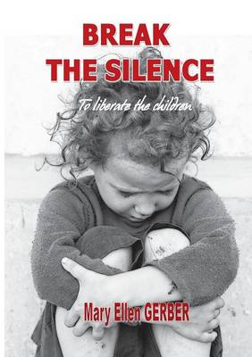 Break the Silence to Liberate the Children (Paperback)