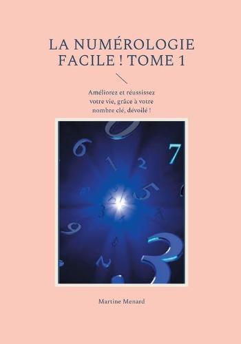 La Numerologie Facile ! Tome 1 (Paperback)
