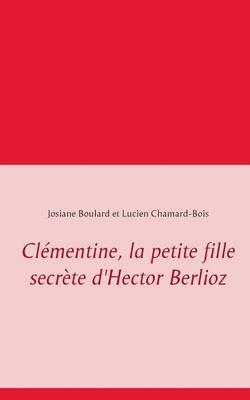 Clementine, La Petite Fille Secrete D'Hector Berlioz (Paperback)