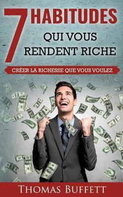 7 Habitudes Qui Vous Rendent Riche: Creer la Richesse Que Vous Voulez (Paperback)