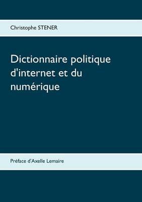 Dictionnaire Politique D'Internet Et Du Numerique (Paperback)