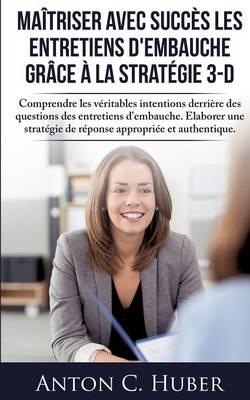 Maitriser Avec Succes Les Entretiens D'Embauche Grace a la Strategie 3-D (Paperback)