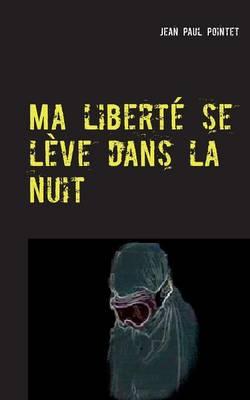 Ma Liberte Se Leve Dans La Nuit (Paperback)