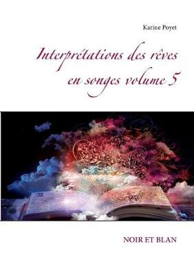 Interpretations Des Reves En Songes Volume 5 (Paperback)