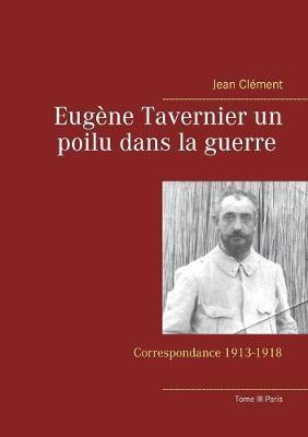 Eug ne Tavernier Un Poilu Dans La Guerre Tome III Paris (Paperback)