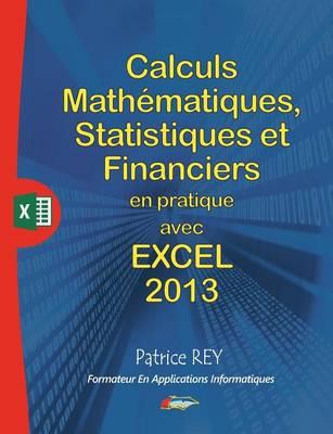 Calculs Mathematiques, Statistiques Et Financiers Avec Excel 2013 (Paperback)