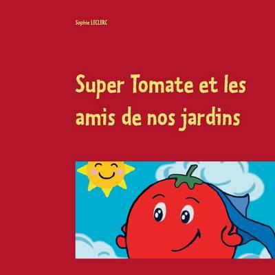 Super Tomate Et Les Amis de Nos Jardins (Paperback)