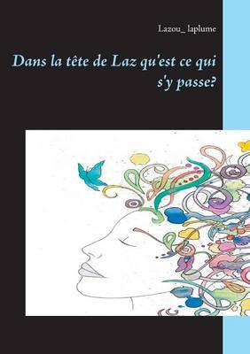 Dans La Tete de Laz Qu'est Ce Qui S'y Passe? (Paperback)