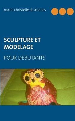 Sculpture Et Modelage Pour Debutant (Paperback)