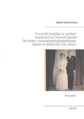 Un Profil Familial Et Societal Remontant Au Second Empire, Ayant de Fortes Connotations Geopolitiques Depuis Le Milieu Du Xxe Siecle (Paperback)