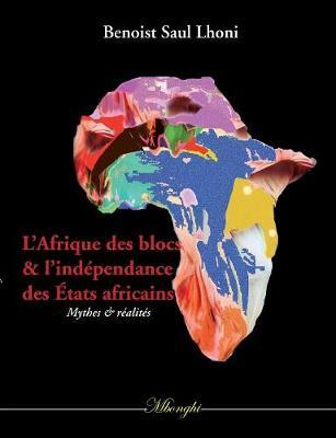 L'Afrique Des Blocs Et l'Ind pendance Des tats Africains (Paperback)