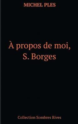 A Propos de Moi, S. Borges (Paperback)