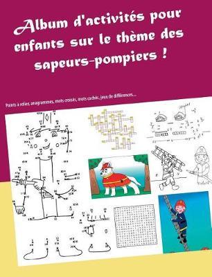 Album d'Activit s Sur Le Th me Des Sapeurs-Pompiers (Paperback)