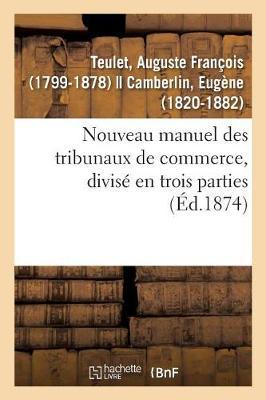 Nouveau Manuel Des Tribunaux de Commerce, Divis En Trois Parties (Paperback)