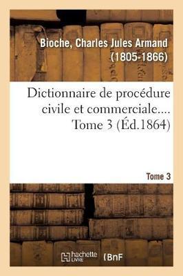 Dictionnaire de Proc dure Civile Et Commerciale. Tome 3 (Paperback)