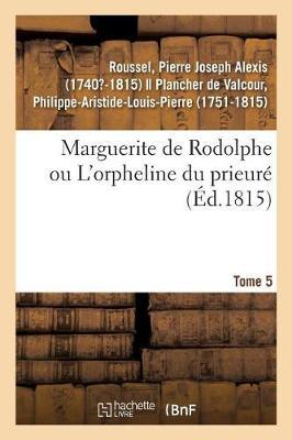 Marguerite de Rodolphe Ou l'Orpheline Du Prieur . Tome 5 (Paperback)