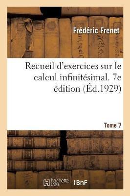 Recueil d'Exercices Sur Le Calcul Infinit simal. 7e dition Avec Un Appendice Et Un Formulaire (Paperback)