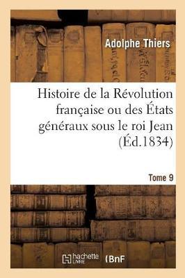 Histoire de la R volution Fran aise Ou Des tats G n raux Sous Le Roi Jean. Tome 9 (Paperback)