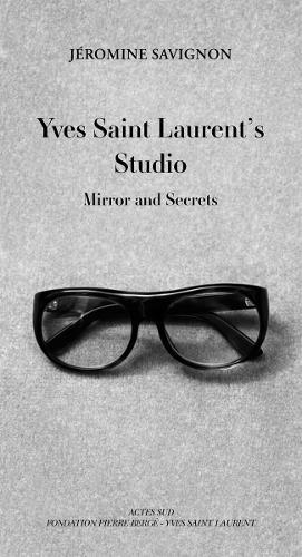 Yves Saint Laurent's Studio: Mirrors and Secrets (Hardback)