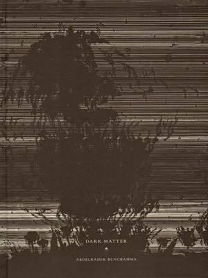 Abdelkader Benchamma - Dark Matter (Hardback)