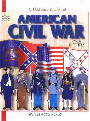 Officers and Soldiers of the American Civil War 2006: Infantry v. 1 (Paperback)