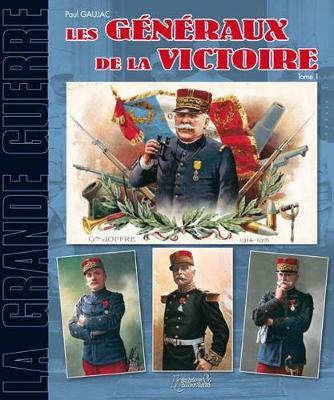 Generaux De La Grande Guerre: Tome 1 - Les Armees de la Grande Guerre (Paperback)
