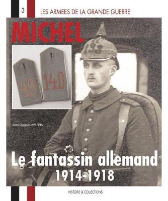 Michel: Le Fantassin Allemand: 1914 - 1918 - Les Armees de la Grande Guerre (Paperback)
