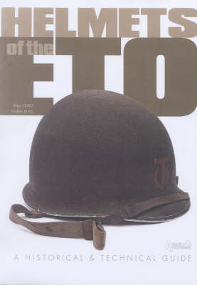 Helmets of the ETO: A Historical and Technical Guide (Hardback)