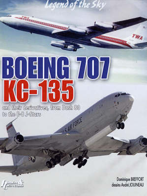 Boeing 707, Kc-135: In Civilian and Military Versions - Sky Legends (Hardback)