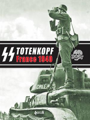 Ss Totenkopf - France 40: Campaign Photo Diary of the Totenkopf Division May 1940 (Hardback)