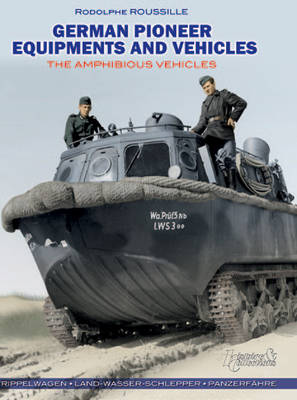 German Pioneer Equipments and Vehicles: The Amphibious Vehicles (Hardback)