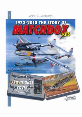 1973-2010 the Story of Matchbox Kits (Hardback)